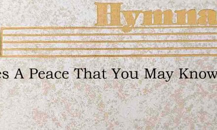 Theres A Peace That You May Know – Hymn Lyrics