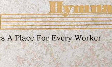 Theres A Place For Every Worker – Hymn Lyrics