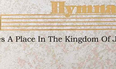 Theres A Place In The Kingdom Of Jesus F – Hymn Lyrics