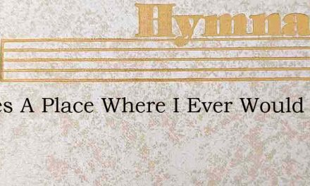 Theres A Place Where I Ever Would Abide – Hymn Lyrics