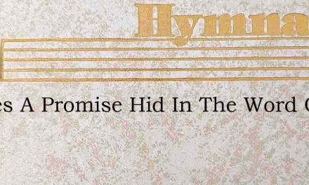 Theres A Promise Hid In The Word Of God – Hymn Lyrics