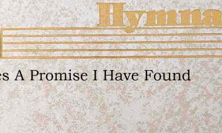 Theres A Promise I Have Found – Hymn Lyrics