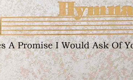 Theres A Promise I Would Ask Of You – Hymn Lyrics