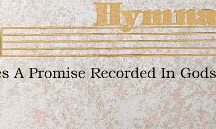 Theres A Promise Recorded In Gods Holy W – Hymn Lyrics