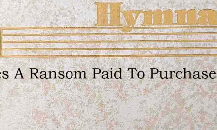 Theres A Ransom Paid To Purchase Me – Hymn Lyrics