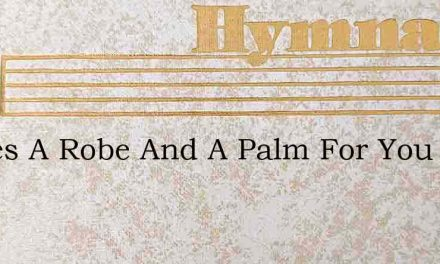 Theres A Robe And A Palm For You – Hymn Lyrics