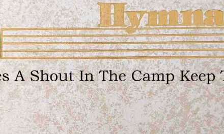 Theres A Shout In The Camp Keep The Fire – Hymn Lyrics