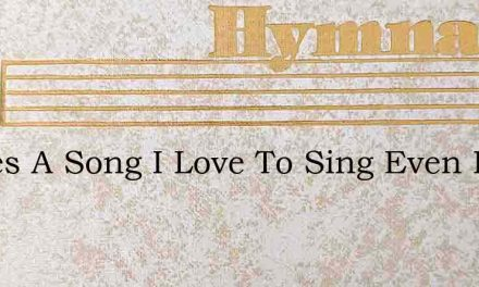 Theres A Song I Love To Sing Even Praise – Hymn Lyrics