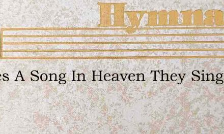Theres A Song In Heaven They Sing – Hymn Lyrics