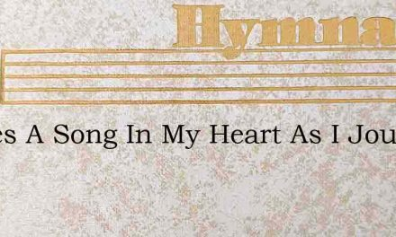 Theres A Song In My Heart As I Journey A – Hymn Lyrics