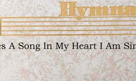 Theres A Song In My Heart I Am Singing – Hymn Lyrics