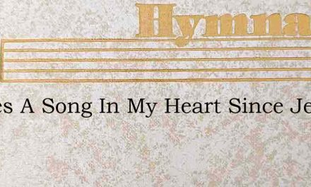 Theres A Song In My Heart Since Jesus Sa – Hymn Lyrics