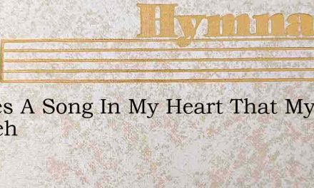 Theres A Song In My Heart That My Whiteh – Hymn Lyrics