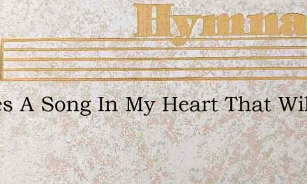Theres A Song In My Heart That Will Ring – Hymn Lyrics