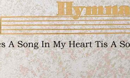 Theres A Song In My Heart Tis A Song Ofj – Hymn Lyrics