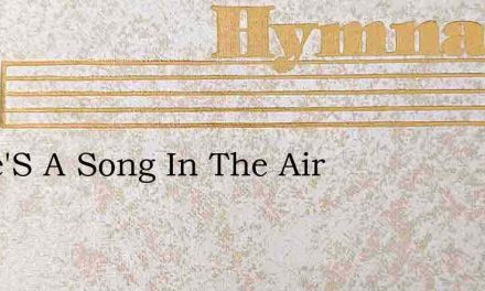 There'S A Song In The Air – Hymn Lyrics