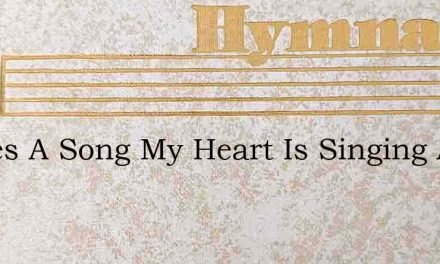 Theres A Song My Heart Is Singing As I J – Hymn Lyrics