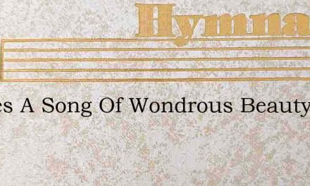 Theres A Song Of Wondrous Beauty In My H – Hymn Lyrics