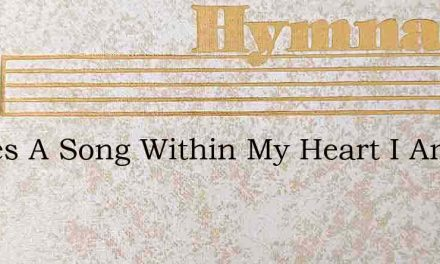 Theres A Song Within My Heart I Am Singi – Hymn Lyrics