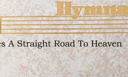 Theres A Straight Road To Heaven – Hymn Lyrics