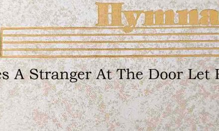 Theres A Stranger At The Door Let Him In – Hymn Lyrics