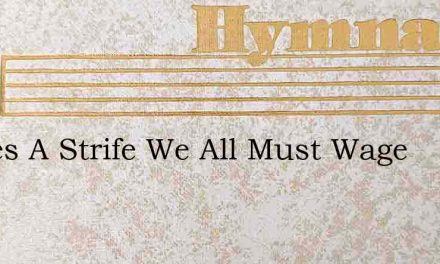 Theres A Strife We All Must Wage – Hymn Lyrics