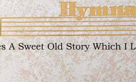 Theres A Sweet Old Story Which I Love To – Hymn Lyrics
