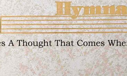 Theres A Thought That Comes When My Days – Hymn Lyrics