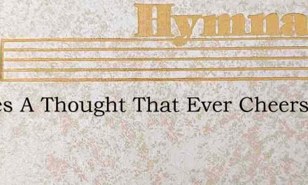 Theres A Thought That Ever Cheers Me – Hymn Lyrics