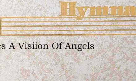 Theres A Visiion Of Angels – Hymn Lyrics