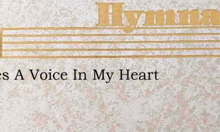 Theres A Voice In My Heart – Hymn Lyrics