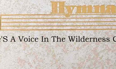 There'S A Voice In The Wilderness Crying – Hymn Lyrics