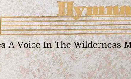 Theres A Voice In The Wilderness Milliga – Hymn Lyrics