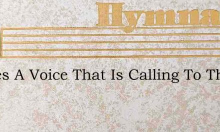 Theres A Voice That Is Calling To Thee – Hymn Lyrics