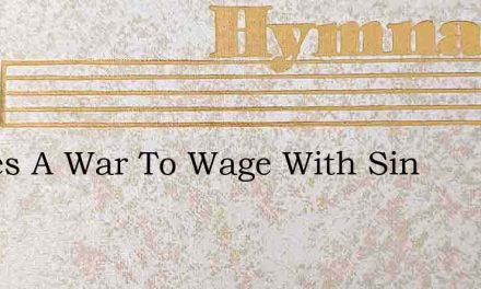 Theres A War To Wage With Sin – Hymn Lyrics