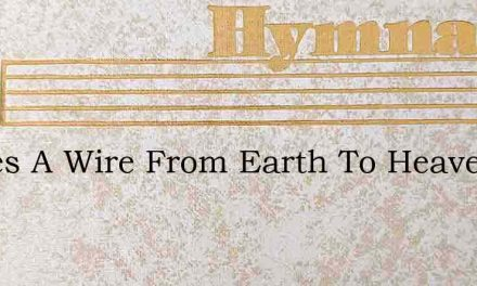 Theres A Wire From Earth To Heaven – Hymn Lyrics