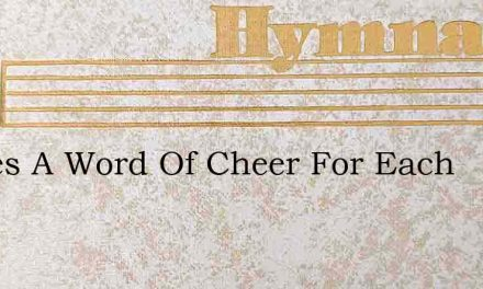 Theres A Word Of Cheer For Each – Hymn Lyrics