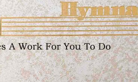 Theres A Work For You To Do – Hymn Lyrics