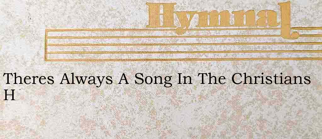 Theres Always A Song In The Christians H – Hymn Lyrics