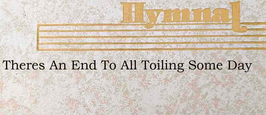 Theres An End To All Toiling Some Day – Hymn Lyrics