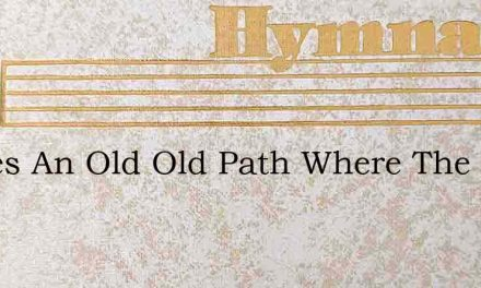 Theres An Old Old Path Where The Sun – Hymn Lyrics