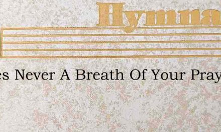 Theres Never A Breath Of Your Prayer Is – Hymn Lyrics