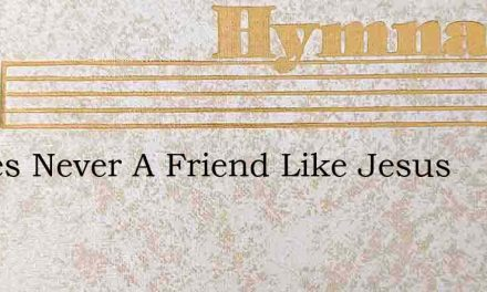 Theres Never A Friend Like Jesus – Hymn Lyrics