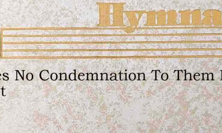 Theres No Condemnation To Them In Christ – Hymn Lyrics
