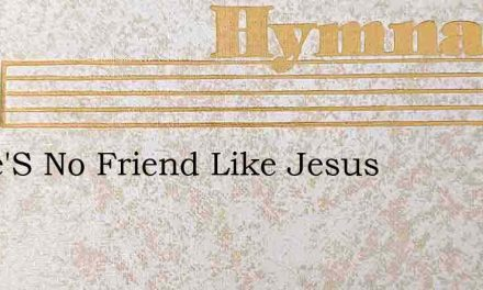 There'S No Friend Like Jesus – Hymn Lyrics