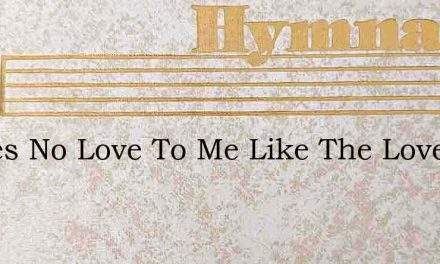 Theres No Love To Me Like The Love Of Je – Hymn Lyrics