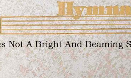 Theres Not A Bright And Beaming Smile – Hymn Lyrics