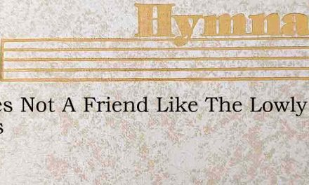 Theres Not A Friend Like The Lowly Jesus – Hymn Lyrics