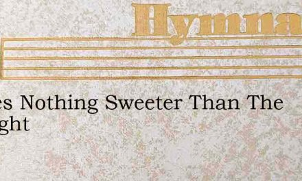 Theres Nothing Sweeter Than The Thought – Hymn Lyrics