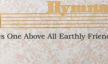Theres One Above All Earthly Friends – Hymn Lyrics